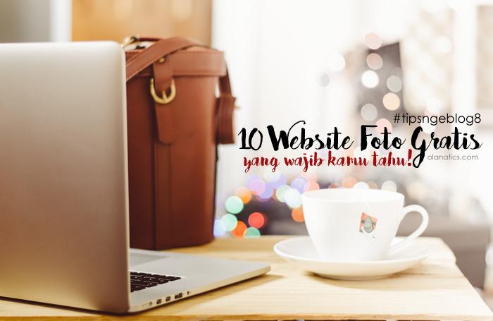 tipsngeblog8 Tips Ngeblog 8: 10 Website Foto Gratis Yang Wajib Kamu Tahu!