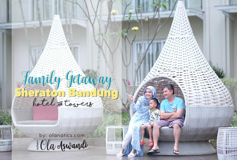 sheraton-cover Family Getaway: Sheraton Bandung Hotel & Towers